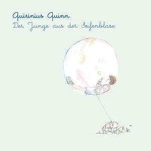 Quiriniius Quinn: Der Junge aus der Seifenblase