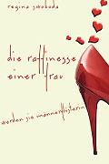 Die Raffinesse einer Frau - Werden Sie Männerflüsterin: das aktuelle Buch von Regina Swoboda; Bildquelle: Kösel Verlag