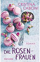Die Rosenfrauen von Cristina Caboni; Bildquelle: Blanvalet Verlag